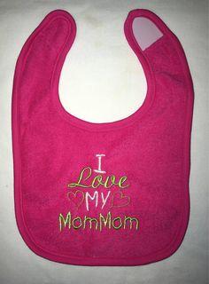 I Love My MomMom custom embroidered bib