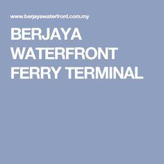 BERJAYA WATERFRONT FERRY TERMINAL