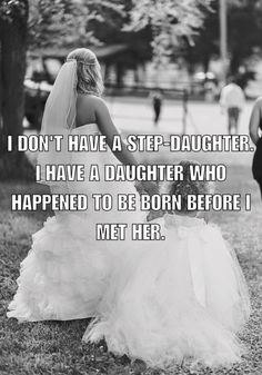 I don't have a stepdaughter. I have a daughter who happened to be born before I met her.