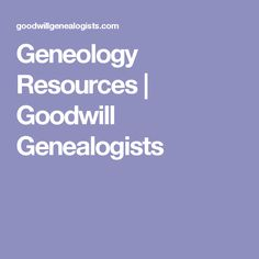 Geneology Resources  |   Goodwill Genealogists
