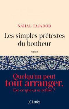 Les simples prétextes du bonheur de Nahal Tajadod : un doux moment de lecture, une belle évasion, une approche vers le bonheur.