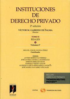 Instituciones de derecho privado. T. 2, Reales / Victor Manuel Garrido de Palma, director.    2ª ed.     Publicación Cizur Menor (Navarra) : Civitas Thomson Reuters, 2016-