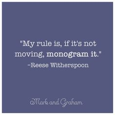 Amen! Reese said it and we believe it! #monogrameverything