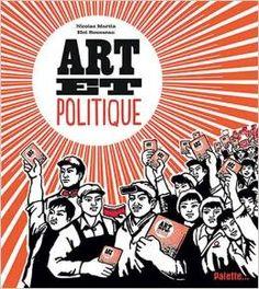 Art et politique. Nicolas Martin et Eloi Rousseau. Editions Palette. ISBN 9782358321457. Cote 700.458 MAR. Exemplaire CDI 8589.
