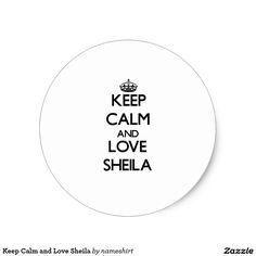Keep Calm and Love Sheila Classic Round Sticker