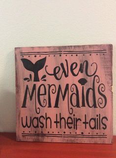 Even mermaids wash their tails - wooden sign by StoreOfHappiness on Etsy