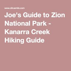 Joe's Guide to Zion National Park - Kanarra Creek Hiking Guide
