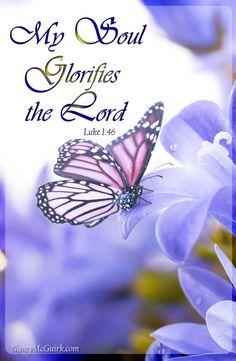 "Bible Verse - Luke 1:46""My soul glorifies the Lord."" - Nancy McGuirk inspirational Bible teacher and commentator. NancyMcGuirk.com - Please follow on Pinterest"