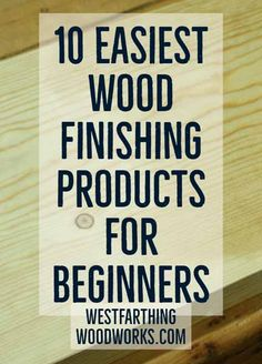 Ultimate list of easy wood finishing products that can make you look like a pro, and help you finish your projects without stress or worry. Even as a beginner. Small Wooden Projects, Woodworking Projects For Kids, Easy Wood Projects, Woodworking Education, Woodworking Books, Learn Woodworking, Woodworking Garage, Woodworking Finishes, Woodworking Shop Layout