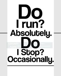 "This running quote art is called "" Do I run? Absolutely. Do I Stop? Occasionally "". The It is a great quote for runners, marathons, joggers, and those involved in track and field. The quote art is a photo print. The quote art print is available in different sizes. Running quote by Takumi Park. $13.88 and up"