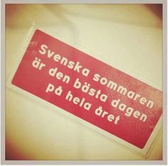 """It says """" Swedish summer is the best day of the entire year"""". It´s true. I love that day."""