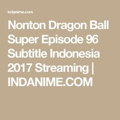 Nonton Dragon Ball Super Episode 96 Subtitle Indonesia 2017 Streaming | INDANIME.COM
