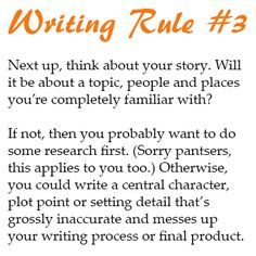 Creative Writing Tip: When it comes to story-making, assume that you're not an expert on everything. You're probably going to have to do some research along the way: It's just a question of whether you should do it first or along the way.