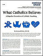 What Catholics Believe: A Popular Overview of Catholic Teaching by Leonard Foley, O.F.M.