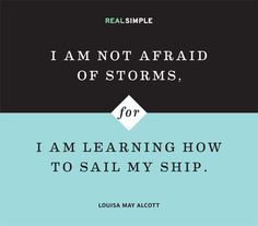 """I am not afraid of storms for I am learning how to sail my ship."" —Louisa May Alcott #quotes"