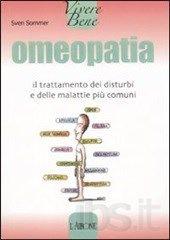 Omeopatia. Il trattamento dei disturbi e delle malattie più comuni
