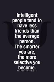 Positive Quotes : QUOTATION – Image : Quotes Of the day – Description Intelligent people tend to have less friends. Sharing is Power – Don't forget to share this quote ! Great Quotes, Quotes To Live By, Awesome Quotes, Super Quotes, Quotes Loyalty, Motivational Quotes, Inspirational Quotes, Quotes Quotes, Wisdom Quotes