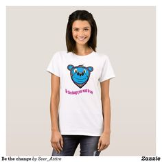 Stop waiting on the world to change and be the change you want to see #change #world #healing #bethechange #change #tshirt #tshirts #abstract #art #seer #attire #bear #bears #smiling #smile #bluebear #unite #love #women #designs #cartoon #fashion #zazzle #alphabroder