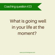 coaching question | what is going well in your life at the moment?| good enough | I am enough | coaching | your time to grow