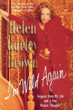 I'm Wild Again: Snippets from My Life and a Few Brazen Thoughts by Helen Gurley Brown, http://www.amazon.com/dp/0312251920/ref=cm_sw_r_pi_dp_Jbtmqb1XBMFZV