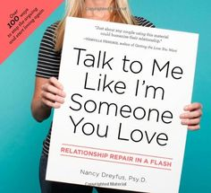 Talk to Me Like I'm Someone You Love: Relationship Repair in a Flash by Nancy Dreyfus Psy. D. http://www.amazon.com/dp/1585427705/ref=cm_sw_r_pi_dp_wxUWub0GQ5870
