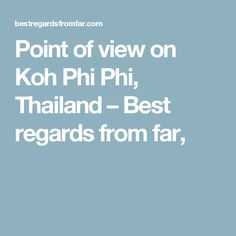 Point of view on Koh Phi Phi, Thailand – Best regards from far,