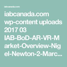 iabcanada.com wp-content uploads 2017 03 IAB-BoD-AR-VR-Market-Overview-Nigel-Newton-2-March-2017-reference-version.pdf Content, Vr, March, Mac, Mars