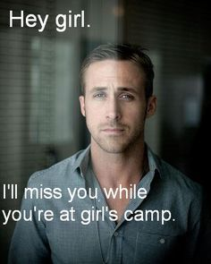 Hey girl. I'll miss you while you're at girl's camp.