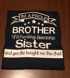 Im a proud brother of a freaking awesome sister and yea she bou Funny Sister Gifts, Birthday Gifts For Sister, Vinyl Shirts, Funny Shirts, Navy Shirts, Promoted To Big Sister, Black And Navy, Black White, Crazy Sister