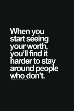 I already do. I don't know how you can be an adult & think you are worth something but others are not. That's what children think