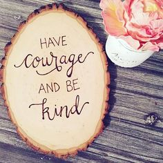 Burn art have courage and be kind Wood Burning Crafts, Wood Burning Patterns, Wood Burning Art, Wood Crafts, Diy Craft Projects, Wood Projects, Crafts To Sell, Diy Crafts, T 62