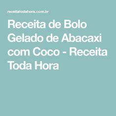 Receita de Bolo Gelado de Abacaxi com Coco - Receita Toda Hora