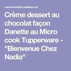 """Crème dessert au chocolat façon Danette au Micro cook Tupperware - """"Bienvenue Chez Nadia"""""""
