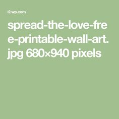spread-the-love-free-printable-wall-art.jpg 680×940 pixels