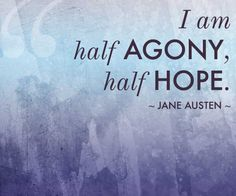 //I am half agony, half hope... -Jane Austien