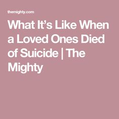 What It's Like When a Loved Ones Died of Suicide | The Mighty