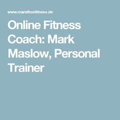 Online Fitness Coach: Mark Maslow, Personal Trainer
