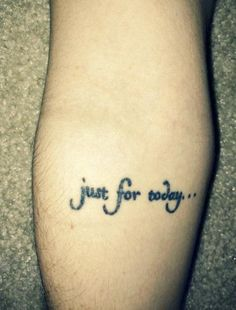 """Tattoo reads: """"Just for today..."""""""