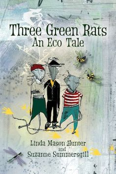 'Three Green Rats - an Eco Tale' authored by Linda Mason Hunter and Suzanne Summersgill; illustrated by Suzanne Summersgill Promote Your Business, Business Website, Way Of Life, Little People, Great Books, Rats, Book Review, Third, Fiction