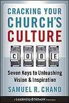 Cracking your churchs culture code : seven keys to unleashing vision and inspiration by Samuel R. Chand. #church #Christianity March 2013