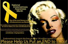I never knew this. It really does ruin your life. Marilyn Monroe  One of the most famous sufferers of Endometriosis