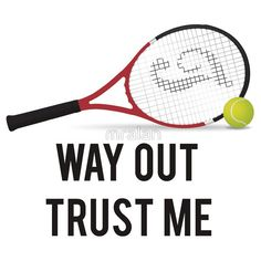#Tennis #Way #Out Trust Me