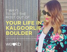 7 ways to get the most out of your life in Kalgoorlie-Boulder | We Love KB Guest Blogger Bec Brewin