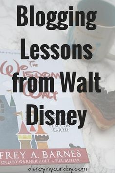 Blogging Lessons from Walt Disney - he may not have been alive during the world of blogging, but what advice would Walt give to bloggers today to help them be successful?