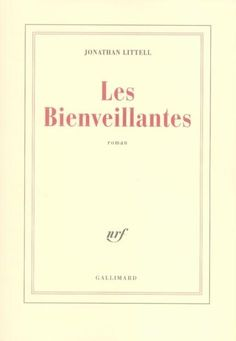 Chef d'oeuvre absolu : le livre qui m'a redonné le goût de lire : Les Bienveillantes - Jonathan Littell