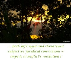 ... both infringed and threatened subjective juridical #convictions ~ impede a #conflict's #resolution !