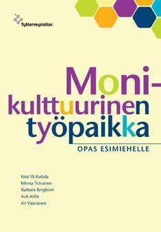 Yli-Kaitala, Kirsi ; Toivanen, Minna ; Bergbom, Barbara ; Airila, Auli ; Väänänen, Ari: Monikulttuurinen työpaikka : opas esimiehelle