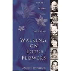 Martine Batchelor - Walking on Lotus Flowers: Buddhist Women Working, Loving and Meditating