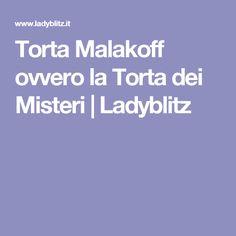 Torta Malakoff ovvero la Torta dei Misteri | Ladyblitz
