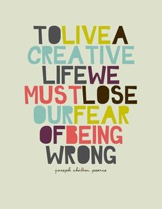 To live a creative life we must lose our fear of being wrong #quote